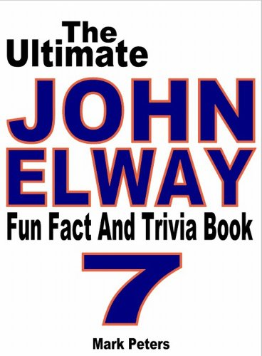 The Ultimate John Elway Fun Fact And Trivia Book
