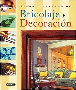 Atlas ilustrado de bricolage y decoracion / Illustrated