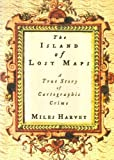 The Island of Lost Maps: A True Story of Cartographic Crime (0375501517) by Harvey, Miles