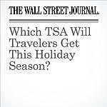 Which TSA Will Travelers Get This Holiday Season? | Scott McCartney