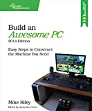 img - for Build an Awesome PC, 2014 Edition: Easy Steps to Construct the Machine You Need (The Pragmatic Programmers) book / textbook / text book