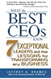 What the Best CEOs Know: 7 Exceptional Leaders and Their Lessons for Transforming Any Business