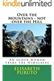 Over the Mountains - not over the Hill: An older Woman treks the Himalayas