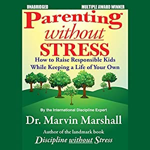 Parenting without Stress: How to Raise Responsible Kids while Keeping a Life of Your Own | [Marvin Marshall]