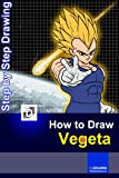 How To Draw Super Saiyan Vegeta: Step-By-Step Drawing Lessons for Children