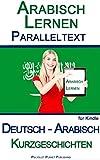 Arabisch Lernen mit Paralleltext - Kurzgeschichten (Deutsch - Arabisch)
