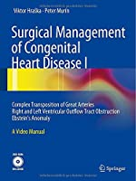 Surgical Management of Congenital Heart Disease: Complex Transposition of Great Arteries Right and Left Ventricular Outflow Obstruction Ebstein's Anomaly: A Video Manual