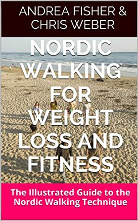Nordic Walking for Weight Loss and Fitness: The ...
