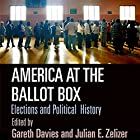 America at the Ballot Box: Elections and Political History Hörbuch von Gareth Davies, Julian E. Zelizer Gesprochen von: Rich Fuga