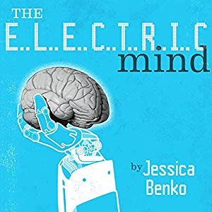 The Electric Mind: One Woman's Battle Against Paralysis at the Frontiers of Science Audiobook