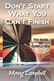 img - for Don't Start What You Can't Finish - The Book of Completion by Campbell, Morag (September 10, 2010) Paperback book / textbook / text book