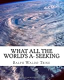 What all the Worlds A- Seeking: The vital Law of True Life, True Greatness