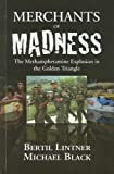 Merchants of Madness: The Methamphetamine Explosion in the Golden Triangle