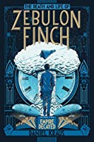 The Death and Life of Zebulon Finch, Volume Two: Empire Decayed