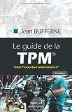 Le guide de la TPM : Total Productive Maintenance