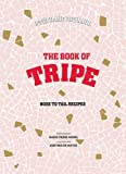Stephane Reynaud's Book of Tripe: And Gizzards, Kidneys, Feet, Brains and All the Rest