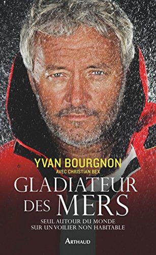 Gladiateur des mers. Seul autour du monde sur un voilier non habitable