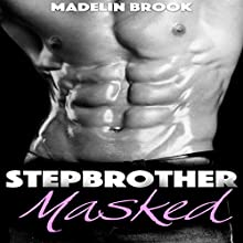 Stepbrother Masked: A Billionaire Stepbrother Romance Audiobook by Madelin Brook Narrated by Cheyanne Humble