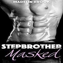 Stepbrother Masked: A Billionaire Stepbrother Romance | Livre audio Auteur(s) : Madelin Brook Narrateur(s) : Cheyanne Humble