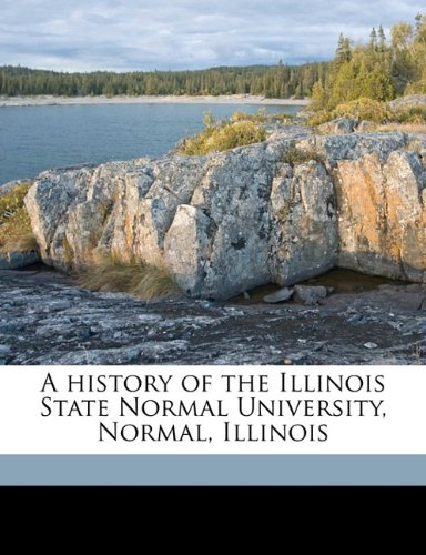A history of the Illinois State Normal University, Normal, Illinois