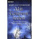 """Mit Geistern reden: Wie man sie erkennt, ihnen entgegentritt und sie erl�stvon """"Mary Ann Winkowski"""""""