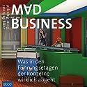 Mad Business: Was in den Führungsetagen der Konzerne wirklich abgeht Hörbuch von Joerg Bartussek, Oliver Weyergraf Gesprochen von: Matthias Lühn