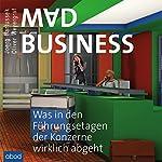 Mad Business: Was in den Führungsetagen der Konzerne wirklich abgeht | Joerg Bartussek,Oliver Weyergraf