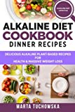 Alkaline Diet Cookbook: Dinner Recipes: Delicious Alkaline Plant-Based Recipes for Health & Massive Weight Loss (Alkaline Recipes, Plant Based Cookboo