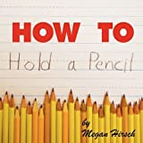 How to Hold a Pencil: Simple and Clear Instructions Teach Kids the Tripod Grip