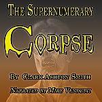 The Supernumery Corpse   Clark Ashton Smith