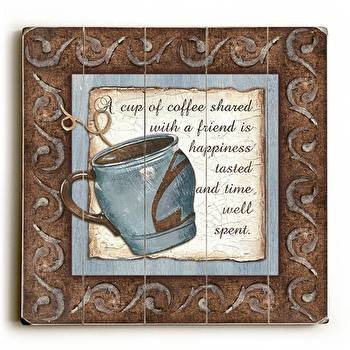 Cup Of Coffee Shared With A Friend Wood Sign 13x13 Planked