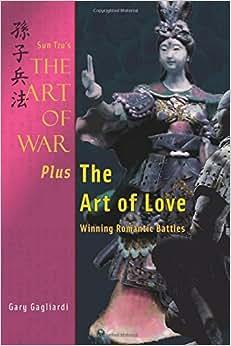 Sun Tzu's The Art Of War Plus The Art Of Love: Winning Romantic Battles