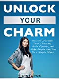 Unlock Your Charm: How to Increase Your Charisma, Build Rapport, and Make People Like You In 5 Simple Steps
