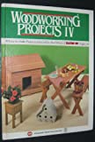Woodworking Projects IV: 49 Easy to Make Projects