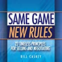 Same Game, New Rules: 23 Timeless Principles for Selling and Negotiating (       UNABRIDGED) by Bill Caskey Narrated by Bill Caskey