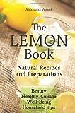 The Lemon Book - Natural Recipes and Preparations