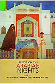 arabian nights essays The arden production of the arabian nights should have included a story or two about a demon like those included in the novel by husain haddawy by including these types of stories they could incorporate magic and demons into the play there are many interesting ways that they adapter could portray.