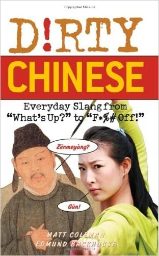 Dirty Chinese: Everyday Slang from (Dirty Everyday Slang) written by Matt Coleman