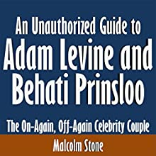 An Unauthorized Guide to Adam Levine and Behati Prinsloo: The On-Again, Off-Again Celebrity Couple (       UNABRIDGED) by Malcolm Stone Narrated by Joshua Reiniger