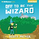 Off to Be the Wizard Audiobook by Scott Meyer Narrated by Luke Daniels
