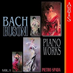 Busoni / Bach: Complete Transcriptions For Piano Vol. 1