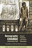 Demographic Change in Southeast Asia: Recent Histories and Future Directions (Southeast Asia Program Publications)