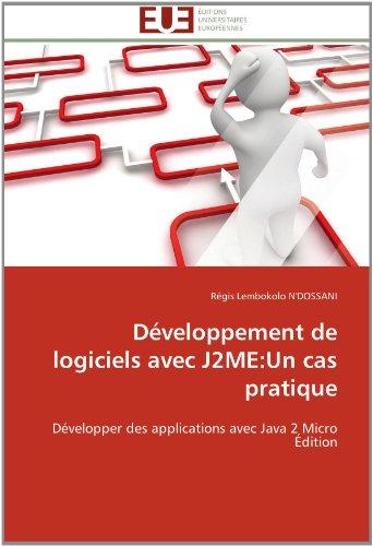 Développement de logiciels avec J2ME: Un cas pratique: Développer des applications avec Java 2 Micro Édition