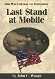 Last Stand at Mobile (Civil War Campaigns and Commanders Series) (1893114082) by Waugh, John C.