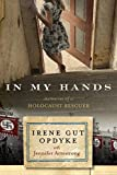 Image of In My Hands: Memories of a Holocaust Rescuer