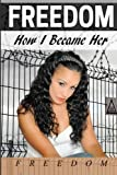 img - for Freedom: How I Became Her book / textbook / text book