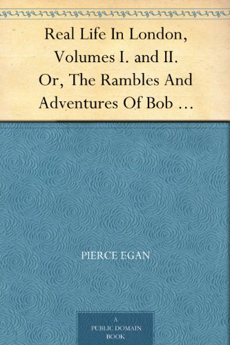 real-life-in-london-volumes-i-and-ii-or-the-rambles-and-adventures-of-bob-tallyho-esq-and-his-cousin