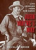 John Waynes Way: Life Lessons from the Duke