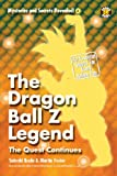 The Dragon Ball Z Legend: The Quest Continues (Mysteries and Secrets Revealed!)