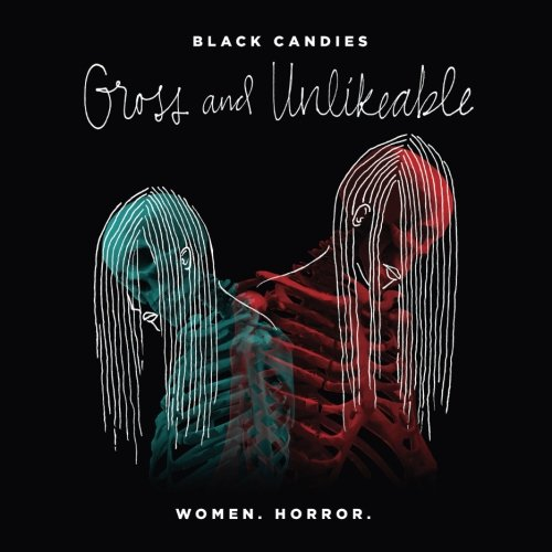 black-candies-gross-and-unlikeable-a-journal-of-literary-horror-by-women-identifying-writers